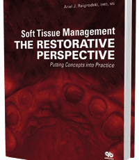 Soft Tissue Management: The Restorative Perspective – Putting Concepts into Practice