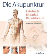 Die Akupunktur: Lehrbuch, Bildatlas, Repetitorium