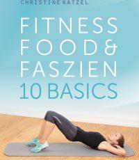 Fitness, Food & Faszien: 10 Basics